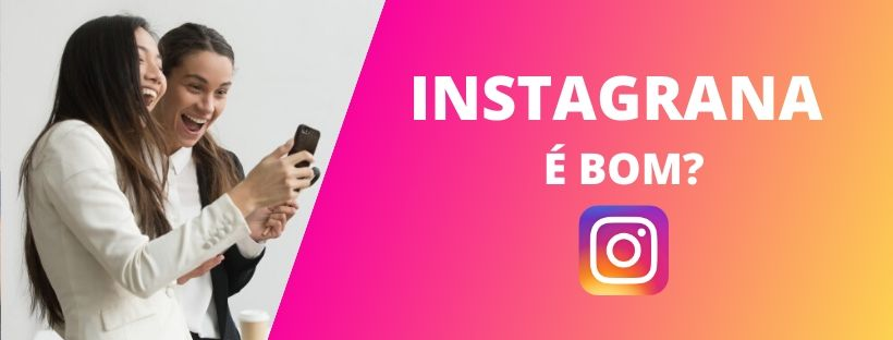 instagrana é bom