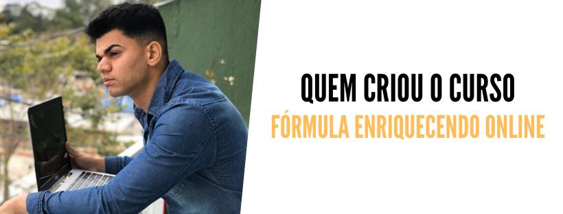 Quem criou o curso Fórmula Enriquecendo Online Tondimas torres