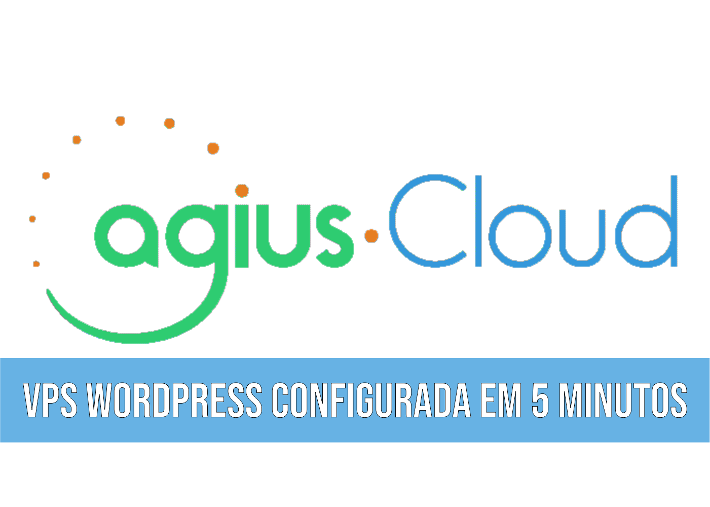 Agius Cloud VPS WordPress configurada em 5 minutos